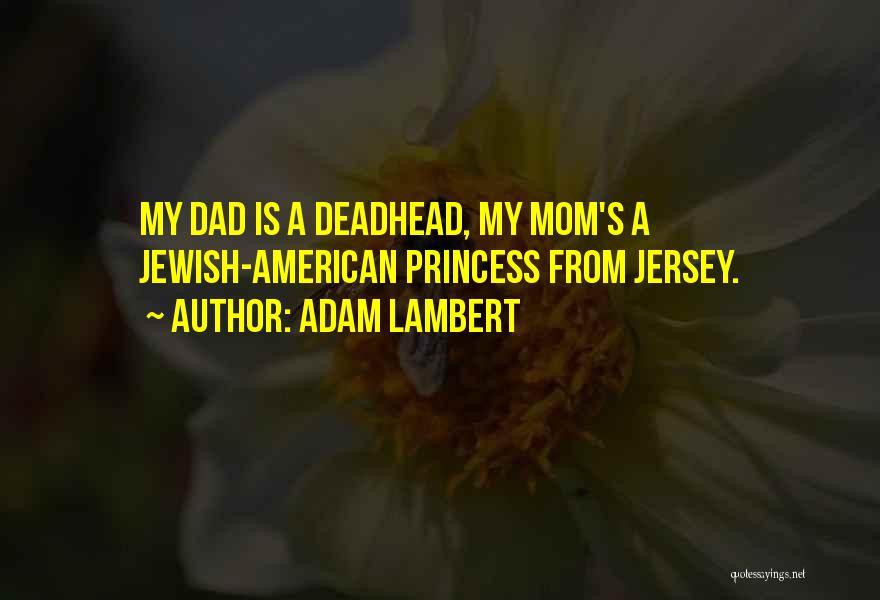 Dad Vs Mom Quotes By Adam Lambert