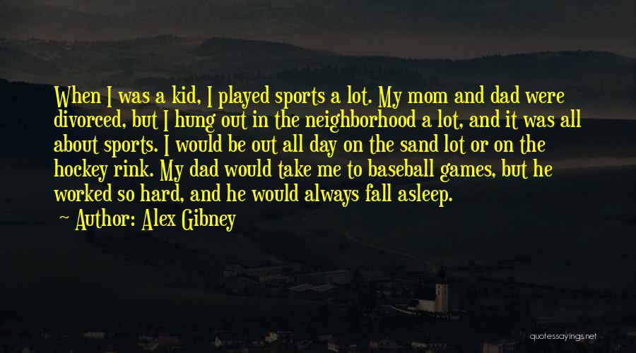 Dad Vs Mom Quotes By Alex Gibney