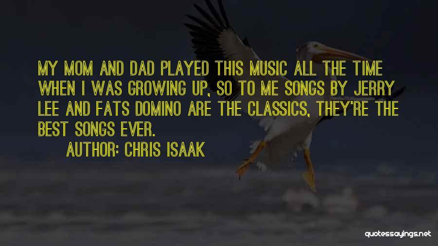 Dad Vs Mom Quotes By Chris Isaak