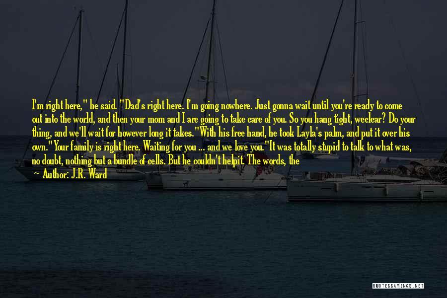 Dad Vs Mom Quotes By J.R. Ward