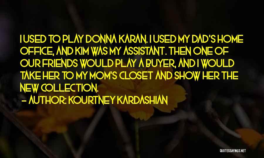 Dad Vs Mom Quotes By Kourtney Kardashian