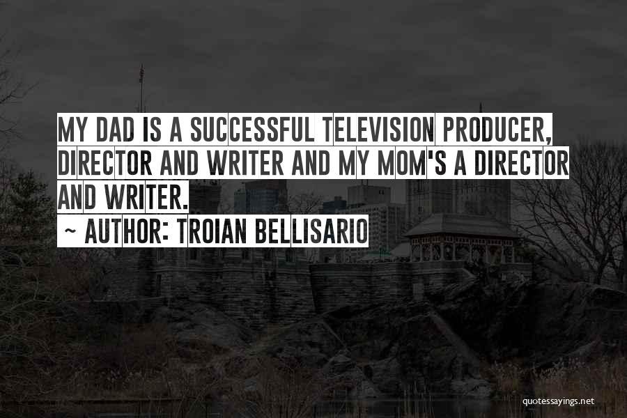 Dad Vs Mom Quotes By Troian Bellisario