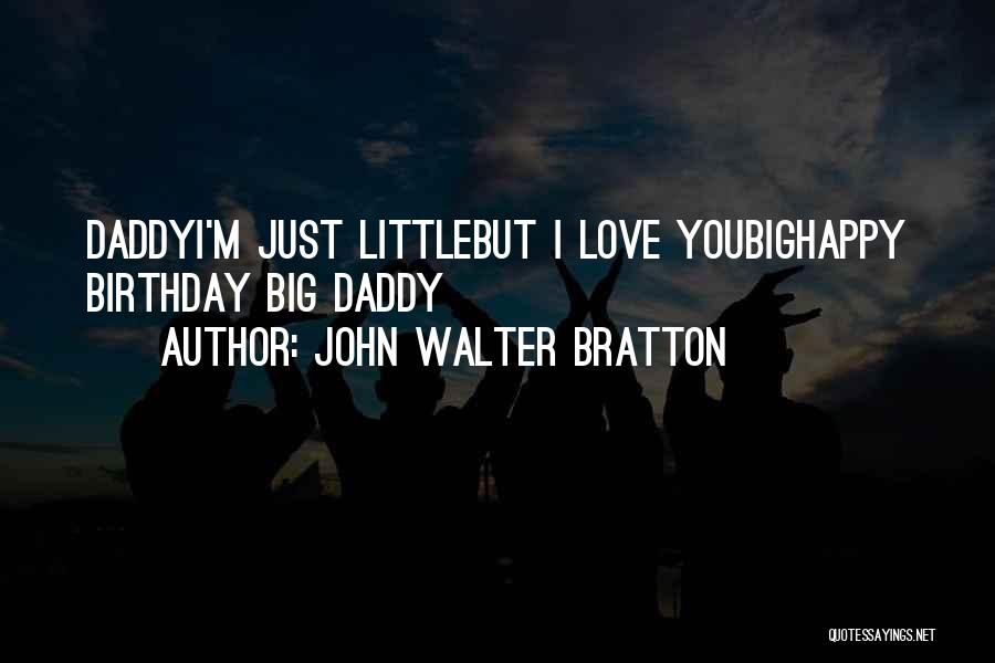 Daddy Birthday Quotes By John Walter Bratton