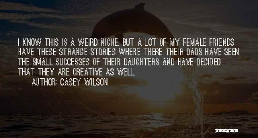 Dads From Daughters Quotes By Casey Wilson