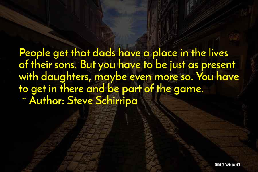 Dads From Daughters Quotes By Steve Schirripa