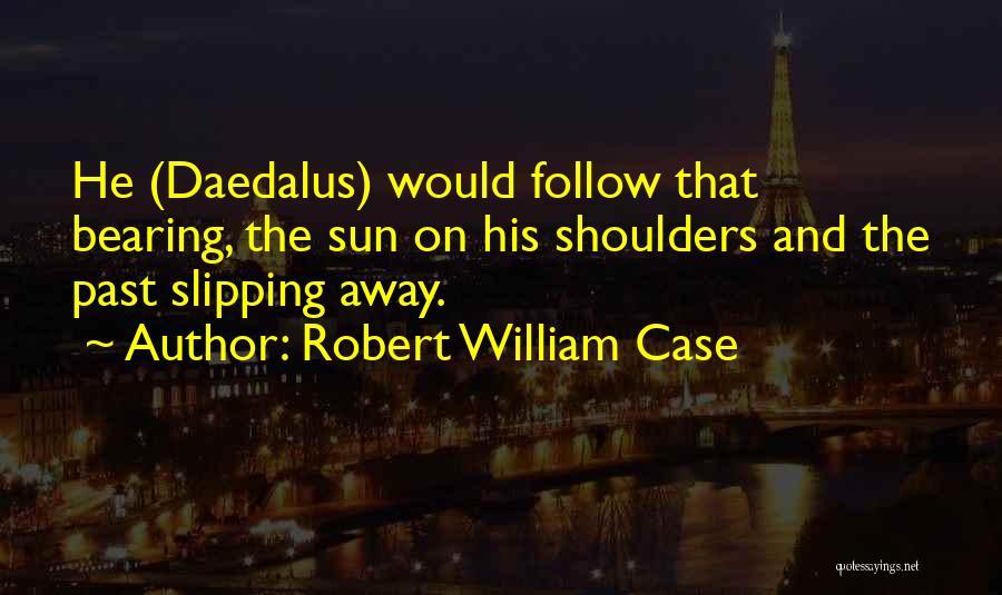 Daedalus Quotes By Robert William Case