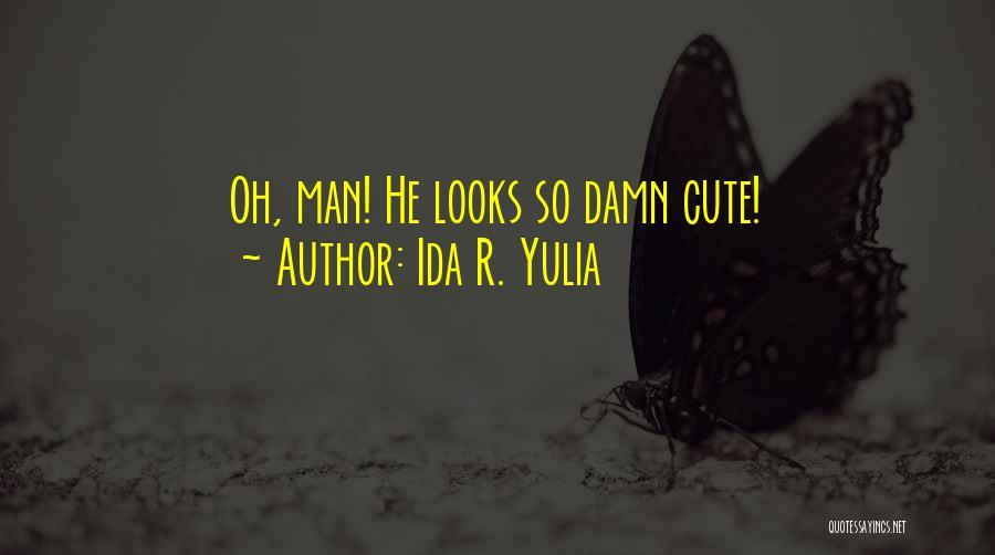 Damn Your Cute Quotes By Ida R. Yulia