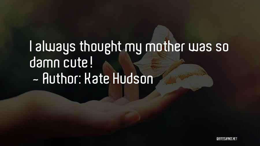 Damn Your Cute Quotes By Kate Hudson