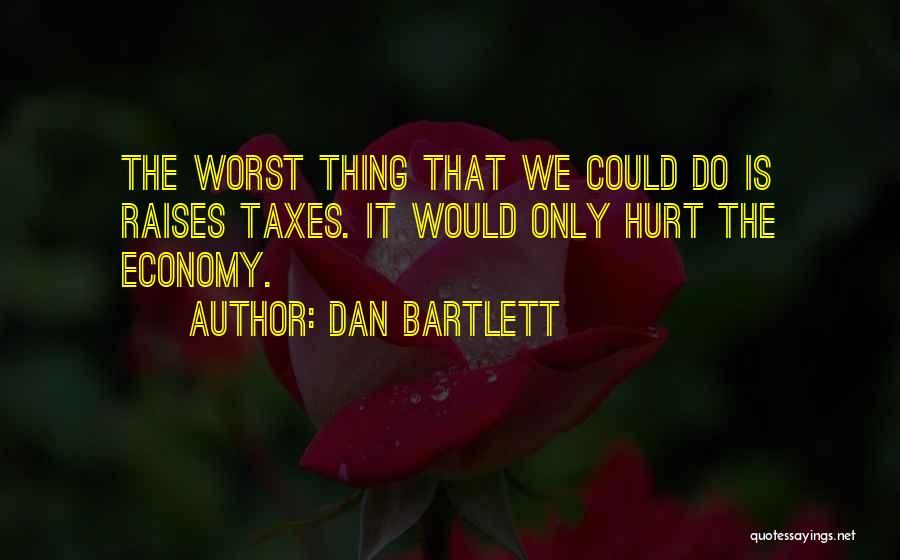 Dan Bartlett Quotes 1370719