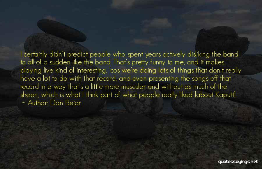 Dan Bejar Quotes 670125