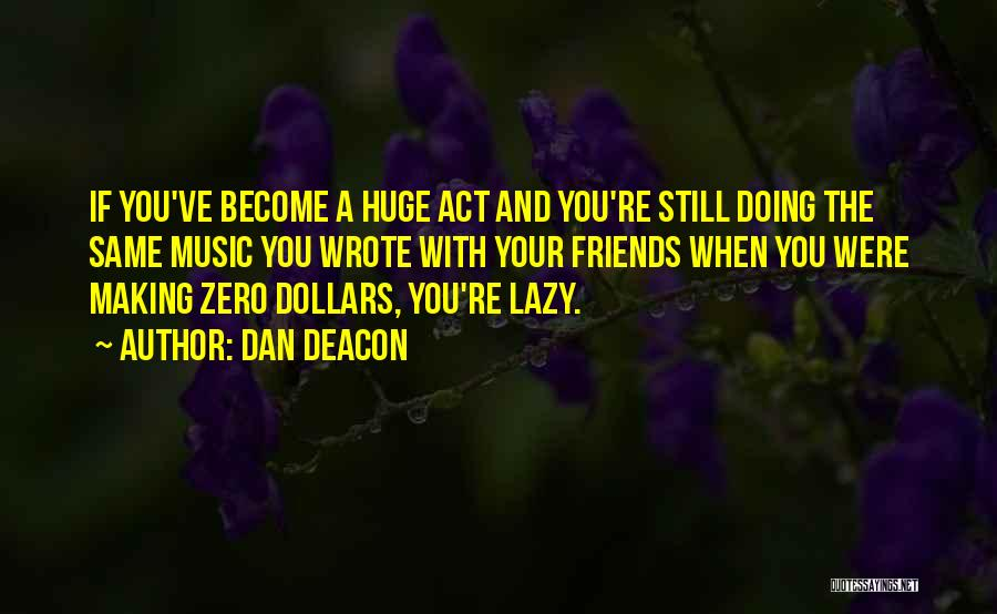 Dan Deacon Quotes 1751558