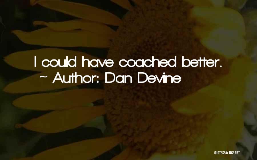 Dan Devine Quotes 842748