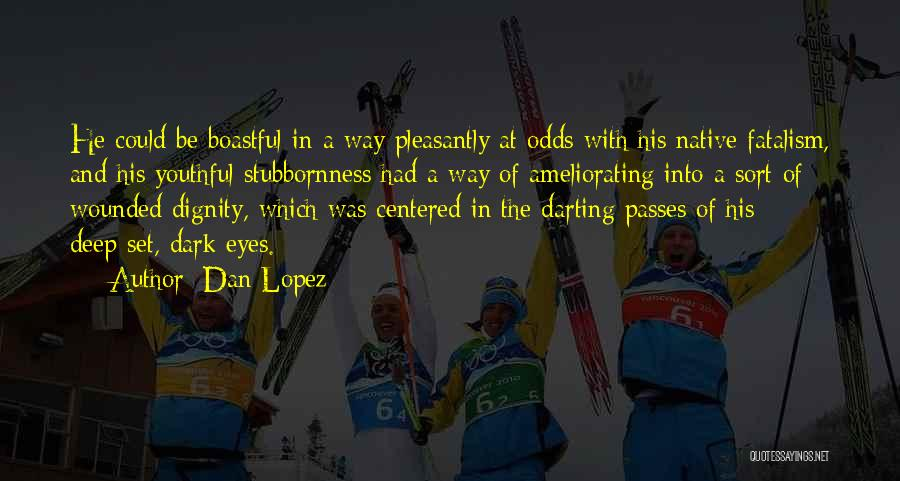 Dan Lopez Quotes 444679