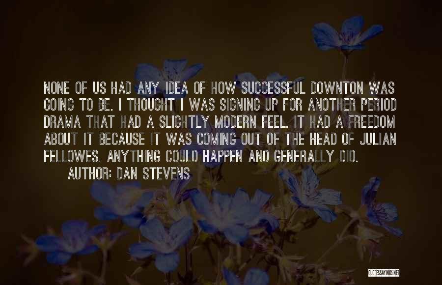 Dan Stevens Quotes 879982