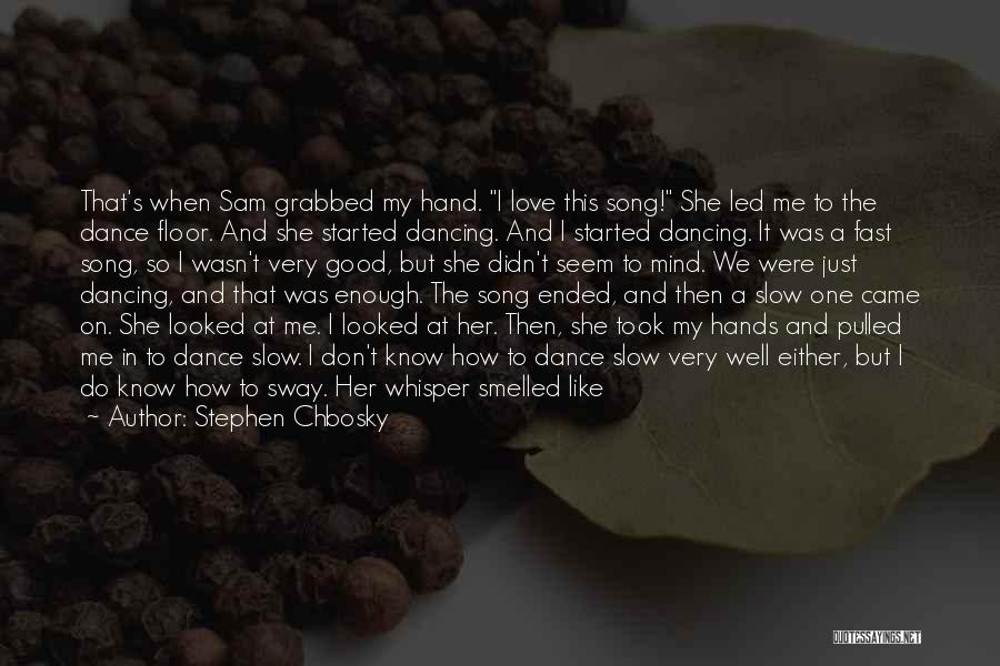 Dance N Love Quotes By Stephen Chbosky