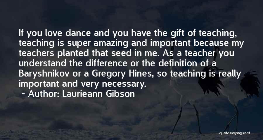 Dance Teacher Quotes By Laurieann Gibson