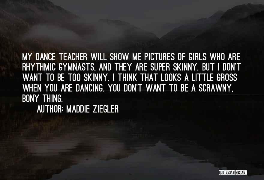 Dance Teacher Quotes By Maddie Ziegler