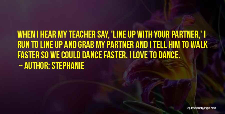 Dance Teacher Quotes By Stephanie