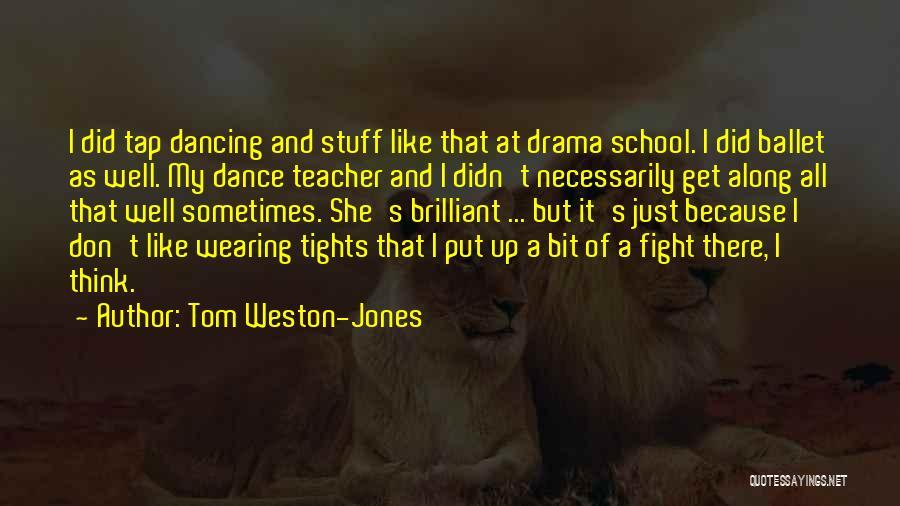Dance Teacher Quotes By Tom Weston-Jones