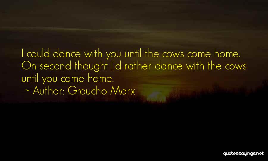 Dance Until Quotes By Groucho Marx