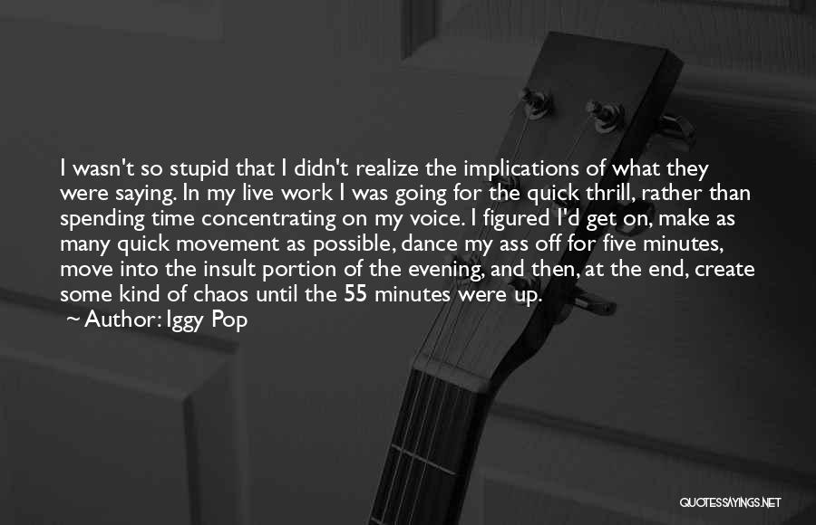 Dance Until Quotes By Iggy Pop