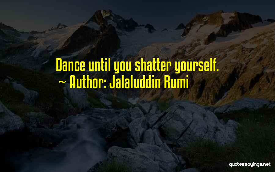 Dance Until Quotes By Jalaluddin Rumi