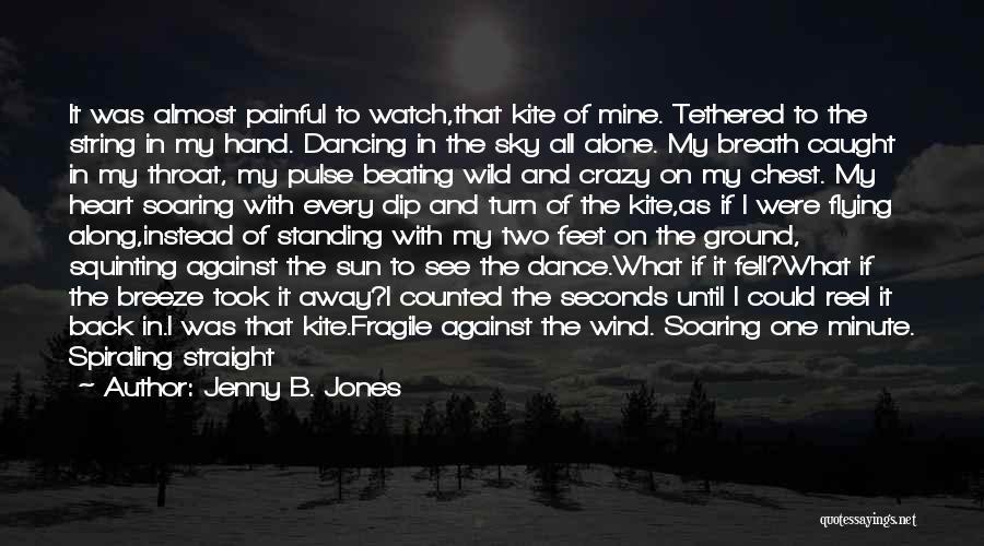Dance Until Quotes By Jenny B. Jones