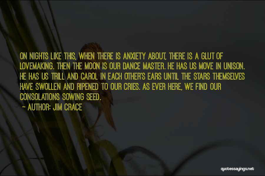 Dance Until Quotes By Jim Crace