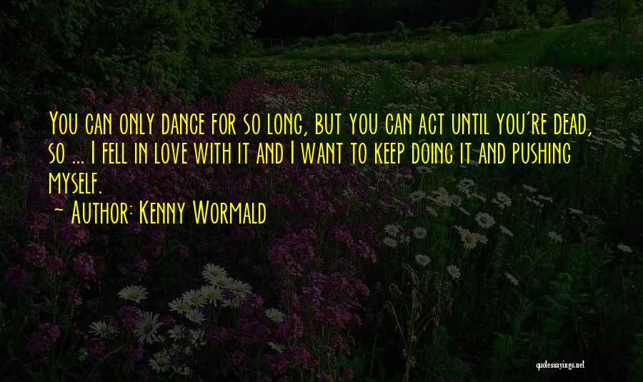 Dance Until Quotes By Kenny Wormald