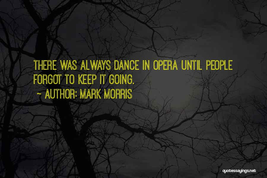 Dance Until Quotes By Mark Morris