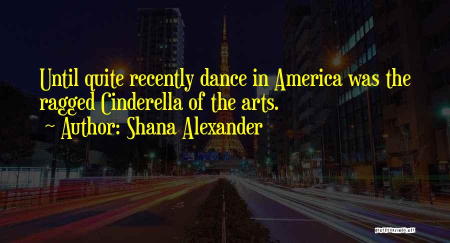 Dance Until Quotes By Shana Alexander