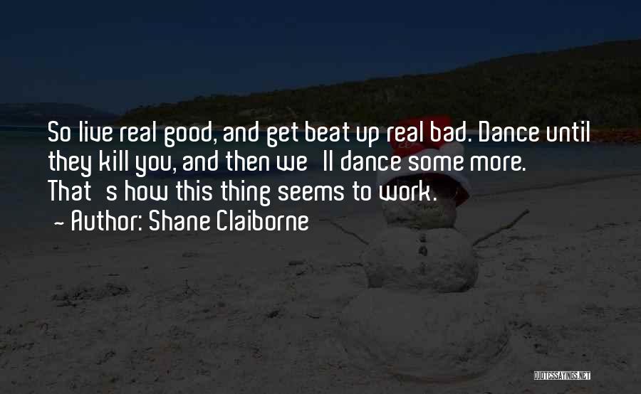 Dance Until Quotes By Shane Claiborne