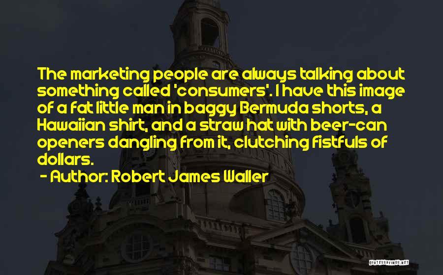 Dangling Man Quotes By Robert James Waller
