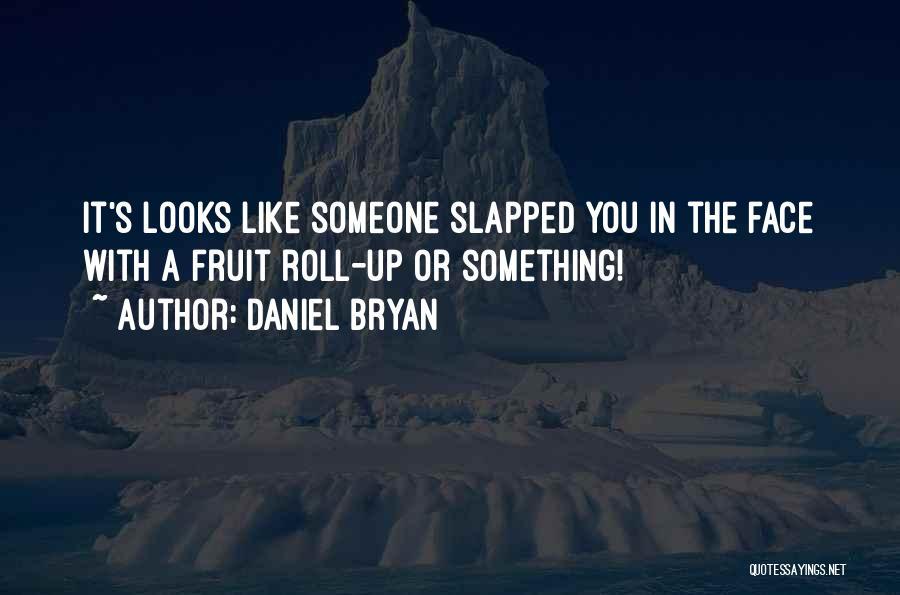 Daniel Bryan Quotes 1565891