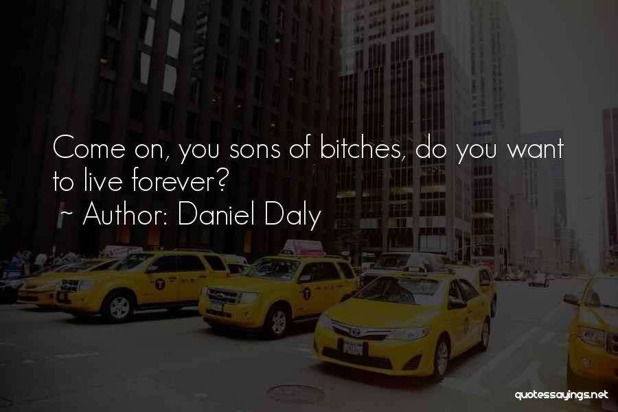 Daniel Daly Quotes 1361590