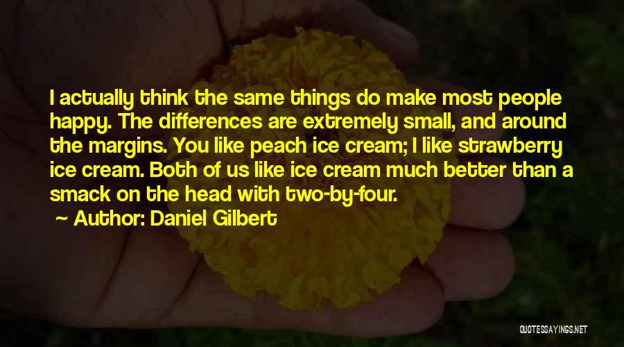 Daniel Gilbert Quotes 1082606
