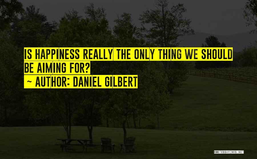 Daniel Gilbert Quotes 257888