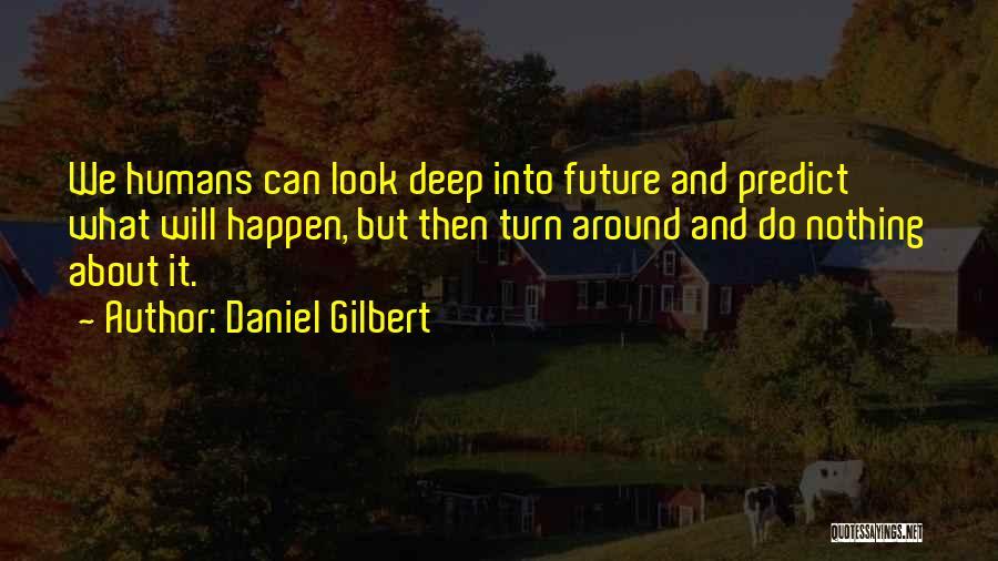 Daniel Gilbert Quotes 512392