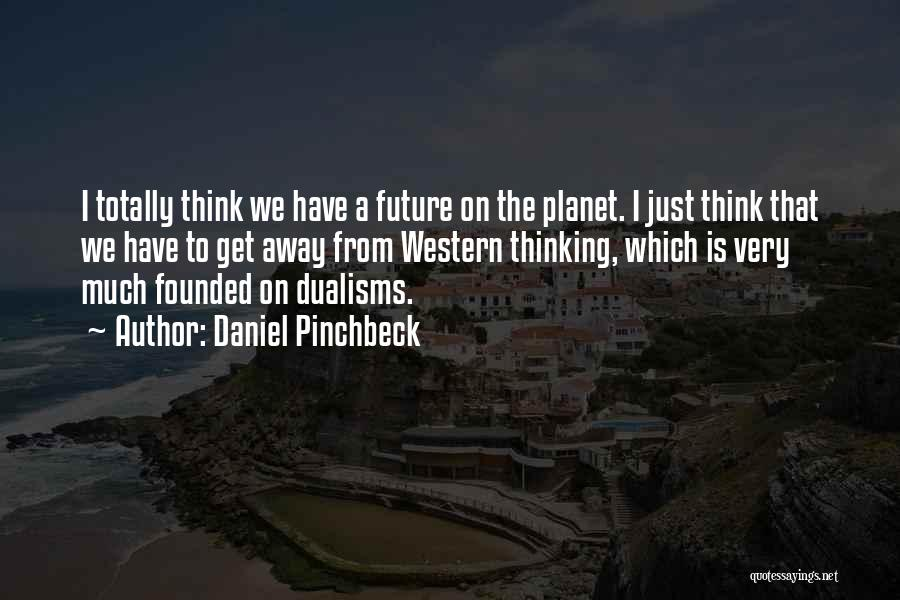 Daniel Pinchbeck Quotes 1499046