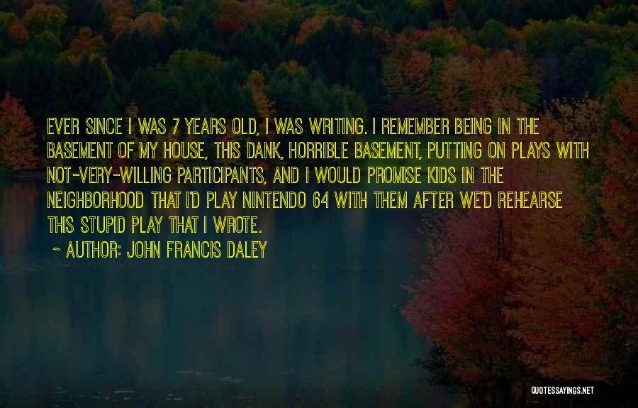 Dank Quotes By John Francis Daley