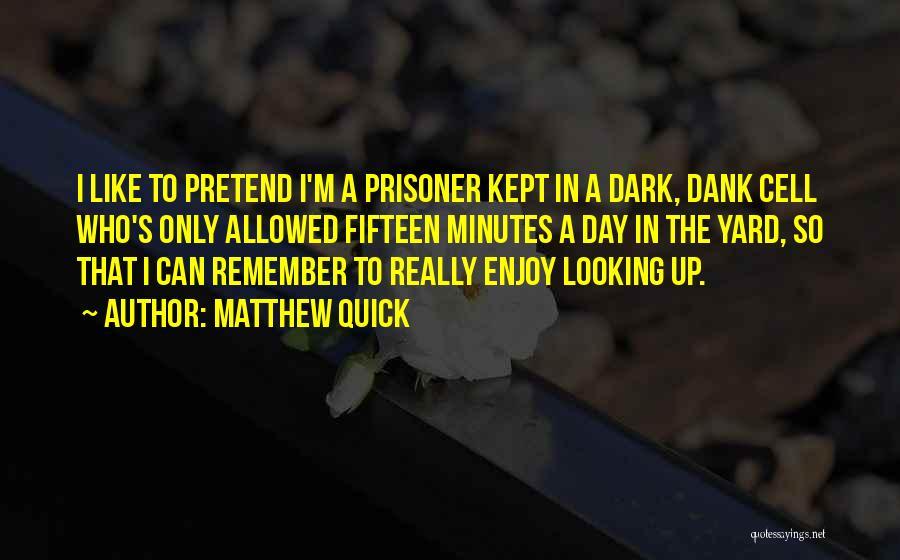 Dank Quotes By Matthew Quick