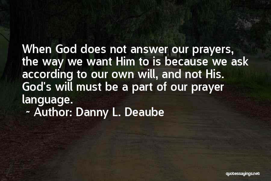 Danny L. Deaube Quotes 1162079