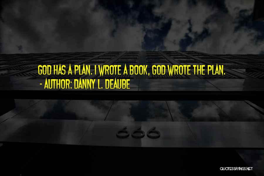 Danny L. Deaube Quotes 1302528