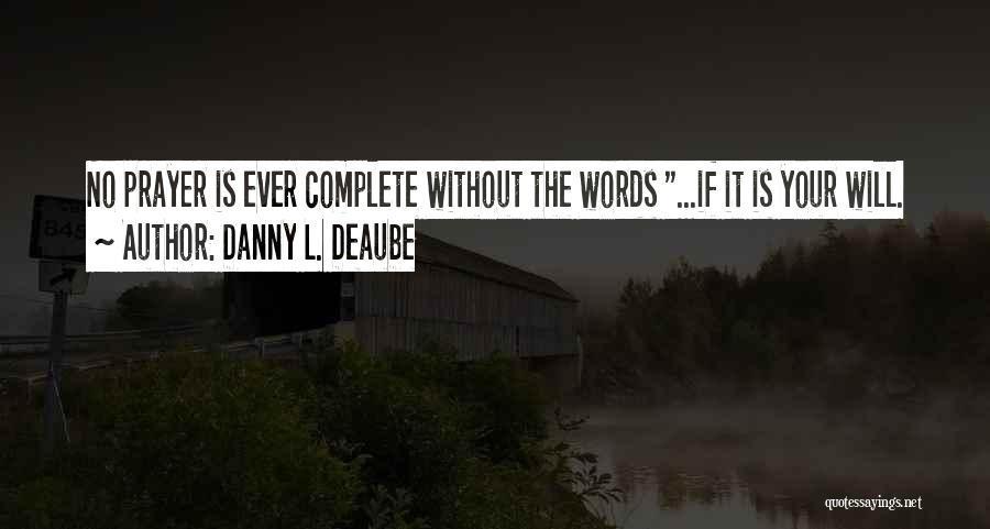 Danny L. Deaube Quotes 1746823