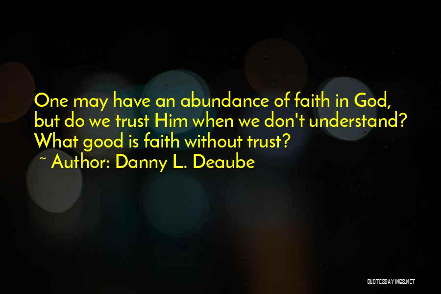 Danny L. Deaube Quotes 2131454