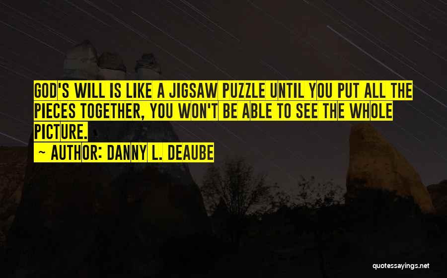 Danny L. Deaube Quotes 589100
