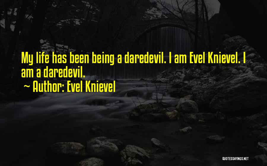 Daredevil Quotes By Evel Knievel