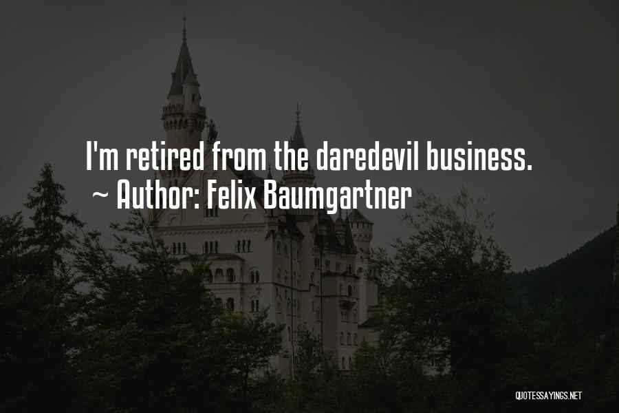 Daredevil Quotes By Felix Baumgartner