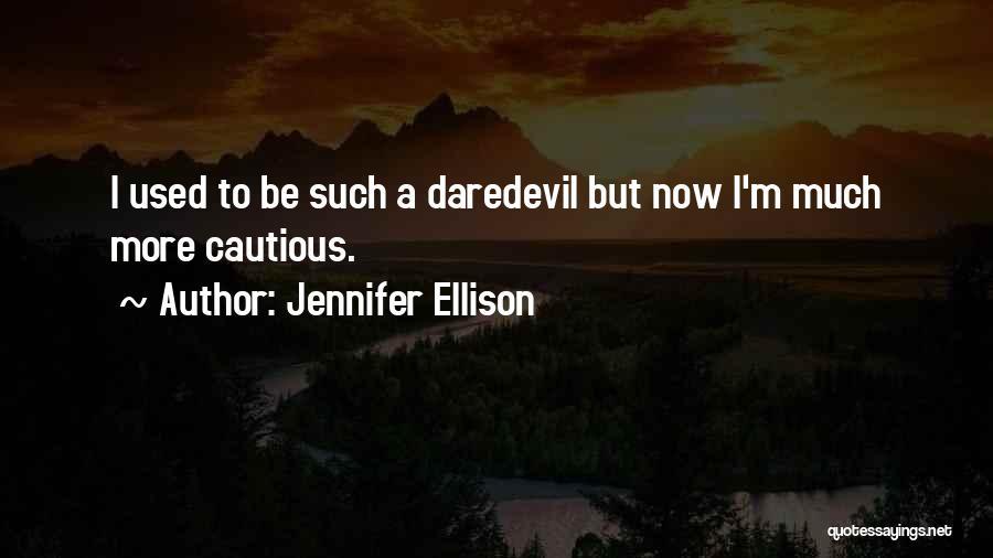 Daredevil Quotes By Jennifer Ellison