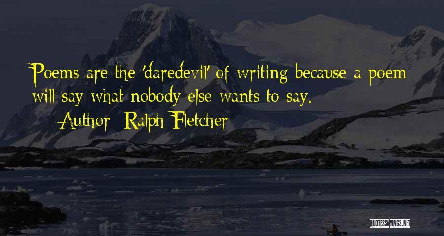 Daredevil Quotes By Ralph Fletcher